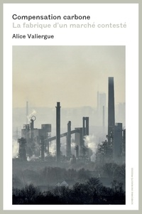 Alice Valiergue - Compensation carbone - La fabrique d'un marché contesté.