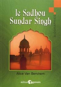 Alice Van Berchem - Le Sadhou Sundar Singh - Un témoin du Christ.