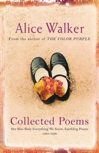 Alice Walker - Alice Walker: Collected Poems - Her Blue Body Everything We Know: Earthling Poems 1965-1990.