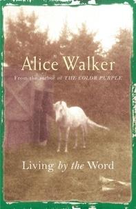 Alice Walker - Alice Walker: Living by the Word.