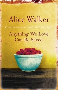 Alice Walker - Anything We Love Can Be Saved.