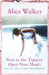 Alice Walker - Now is the Time to Open Your Heart.