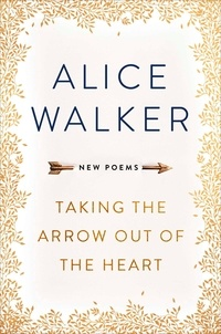 Alice Walker - Taking the Arrow out of the Heart.