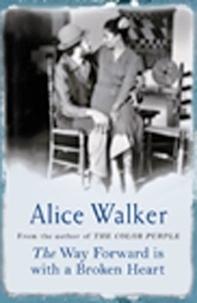 Alice Walker - The Way Forward is with a broken Heart.