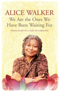 Alice Walker - We Are The Ones We Have Been Waiting For - Inner Light In A Time of Darkness.