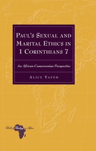Alice Yafeh - Paul's Sexual and Marital Ethics in 1 Corinthians 7 - An African-Cameroonian Perspective.
