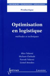 Alice Yalaoui et Hicham Chehade - Optimisation en logistique - Méthodes et techniques.