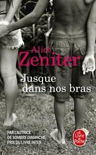 Alice Zeniter - Jusque dans nos bras.