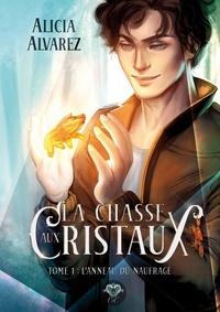 Alicia Alvarez - La chasse aux cristaux Tome 1 : L'anneau du naufragé.