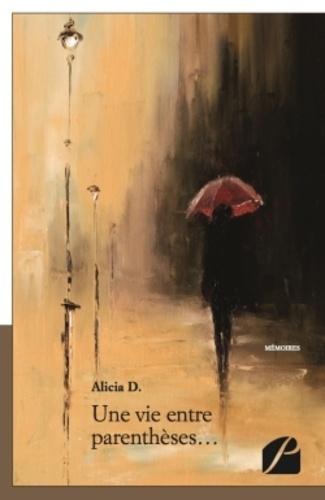 Alicia D. - Une vie entre parenthèses....