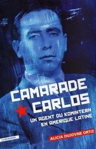 Alicia Dujovne-Ortiz - Camarade Carlos - Un agent du Komintern en Amérique latine.
