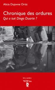 Alicia Dujovne Ortiz - Chronique des ordures - Qui a tué Diego Duarte ?.