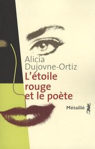 Alicia Dujovne Ortiz - L'étoile rouge et le poète.