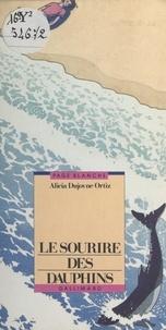 Alicia Dujovne Ortiz - Le sourire des dauphins.