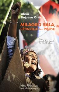 Alicia Dujovne Ortiz - Milagro Sala - L'étincelle d'un peuple.