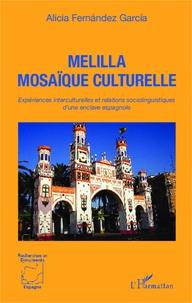Alicia Fernandez Garcia - Melilla mosaïque culturelle - Expériences interculturelles et relations sociolinguistiques d'une enclave espagnole.