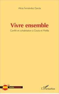 Alicia Fernandez Garcia - Vivre ensemble - Conflit et cohabitation à Ceuta et Melilla.