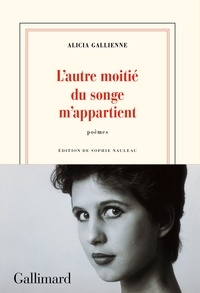 Alicia Gallienne - L'autre moitié du songe m'appartient.