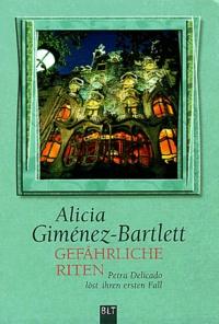 Alicia Giménez Bartlett - Gefährliche Riten - Petra Delicado löst ihren ersten Fall.