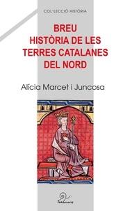 Alicia Marcet i Juncosa - Breu historia de les terres catalanes del Nord - Edition en catalan.