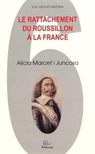 Alicia Marcet i Juncosa - Le rattachement du Roussillon à la France.