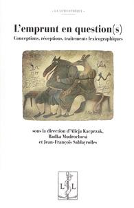 Alicja Kacprzak et Radka Mudrochova - L'emprunt en question(s) - Conceptions, réceptions, traitements lexicographiques.