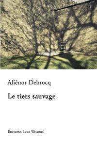 Aliénor Debrocq - Le tiers sauvage.