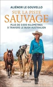 Aliénor Le Gouvello - Sur la piste sauvage - Plus de 5000 kilomètres à travers le bush autralien.