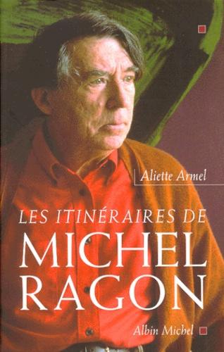 Aliette Armel - Les itinéraires de Michel Ragon.