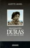 Aliette Armel - Marguerite Duras - Les trois lieux de l'écrit.