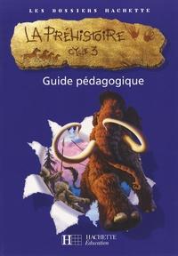 Aliette de Buffières et Christophe Saïsse - La préhistoire Cycle 3 - Guide pédagogique.