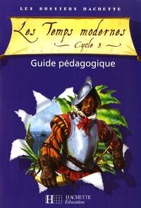 Aliette de Buffières et Christophe Saïsse - Les Temps modernes Cycle 3 - Guide pédagogique.