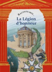 Aliette Desclée de Maredsous - Raconte-moi... La Légion d'honneur.