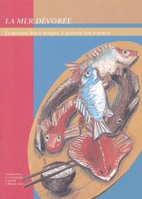 Aliette Geistdoerfer et Jacques Ivanoff - La mer dévorée - Le poisson bon à manger, le poisson bon à penser.