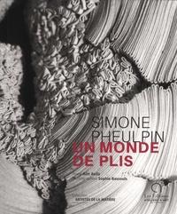 Alin Avila et Sophie Bassouls - Simone Pheulpin - Un monde de plis.