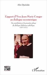 L'apport d'Yves Jean-Marie Congar au dialogue oecuménique- Sa contribution à la première phase du dialogue luthérien-catholique (1967-1971) - Alin Djeckabe pdf epub