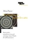 Alina Payne - L'architecture parmi les arts - Matérialité, transferts et travail artistique dans l'Italie de la Renaissance.