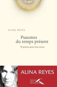 Alina Reyes - Psaumes du temps présent - 70 prières pour Son retour.