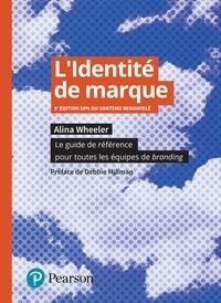 Alina Wheeler - L'identité de marque - Le guide de référence pour toutes les équipes de branding.