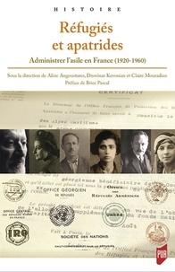 Aline Angoustures et Dzovinar Kévonian - Réfugiés et apatrides - Administrer l'asile en France (1920-1960).