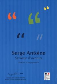 Aline Antoine - Serge Antoine Semeur d'avenirs - Repères et engagements.