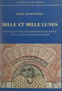 Aline Apostolska - Mille et mille lunes - Tout ce que vous avez voulu savoir sur la lune vous est ici raconté.