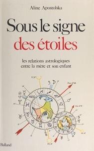 Aline Apostolska - Sous le signe des étoiles - Les relations astrologiques mère-enfants.
