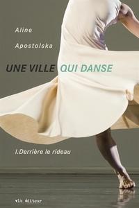 Aline Apostolska - Une ville qui danse tome 1 - Derrière le rideau.