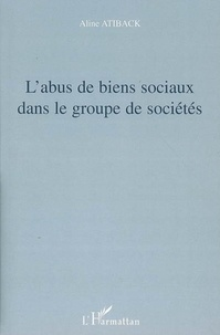 Aline Atiback - L'abus de biens sociaux dans le groupe de sociétés.