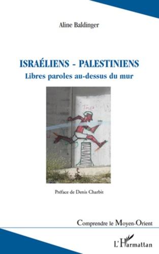 Aline Baldinger - Israéliens - Palestiniens - Libres paroles au-dessus du mur.