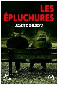 Aline Baudu - Les Épluchures - suivi de Chez Gino.