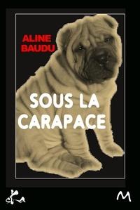 Aline Baudu - Sous la carapace.