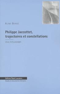 Aline Bergé - Philippe Jaccottet, trajectoires et constellations - Lieux, livres, paysages.