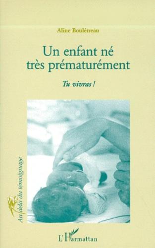 Aline Bouletreau - Un enfant né très prématurément - Tu vivras !.